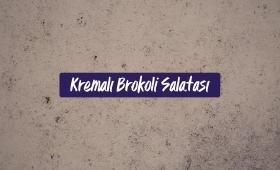 Kremalı Brokoli Salatası