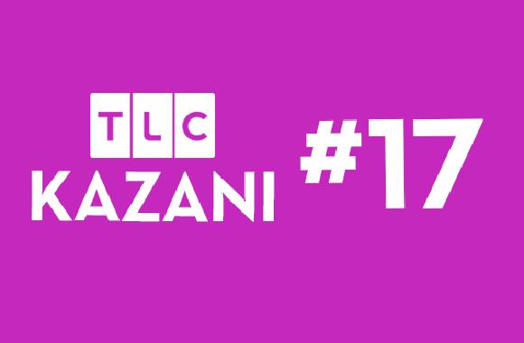 TLC KAZANI #17